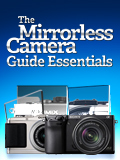 The Mirrorless Camera Guide Essentials