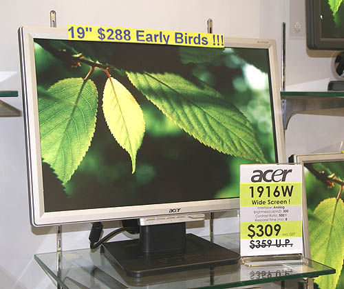 The label says its all: $288 for the early birds that catch the worm, in this case, the Acer AL1916W widescreen LCD monitor.