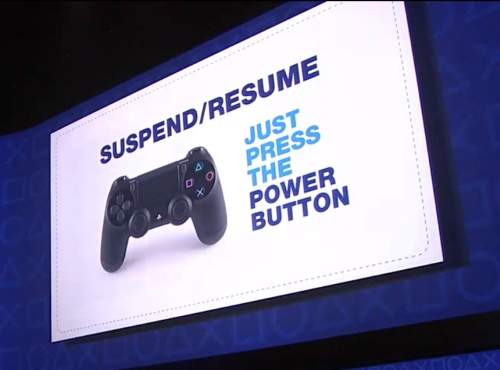 Need to take a breather? Suspend mode keeps the PS4 in a low power state while preserving the game session. When you're ready to play, just hit the Power button and you'll be back at the exact point in the game where you left off.