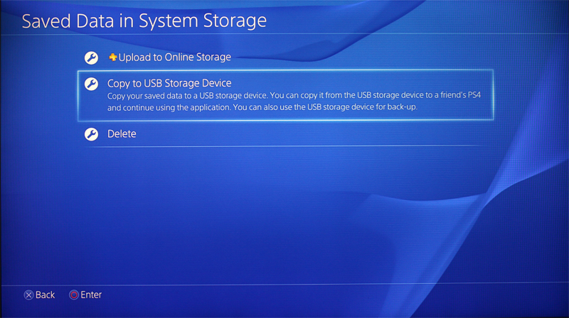 The easiest way to backup your saved data is to connect an external HDD and select the Copy to USB Storage Device option. Alternatively, if you have a PS Plus account, you can pick the Upload to Online Storage option.