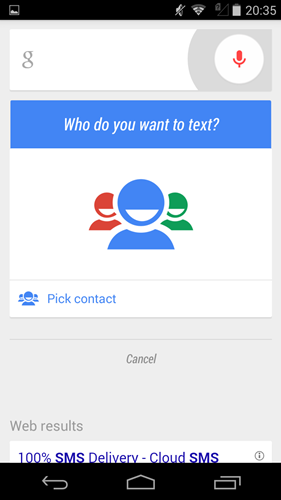 You can use Google Now Launcher to send a text message ...