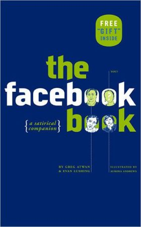 The satirical Facebook book, full of anecdotes (true and semi-true), tips (useful and useless), and other insights. <br> Image source: Barnes & Noble