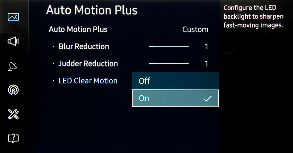To reduce motion blur, turn on LED Clear Motion.