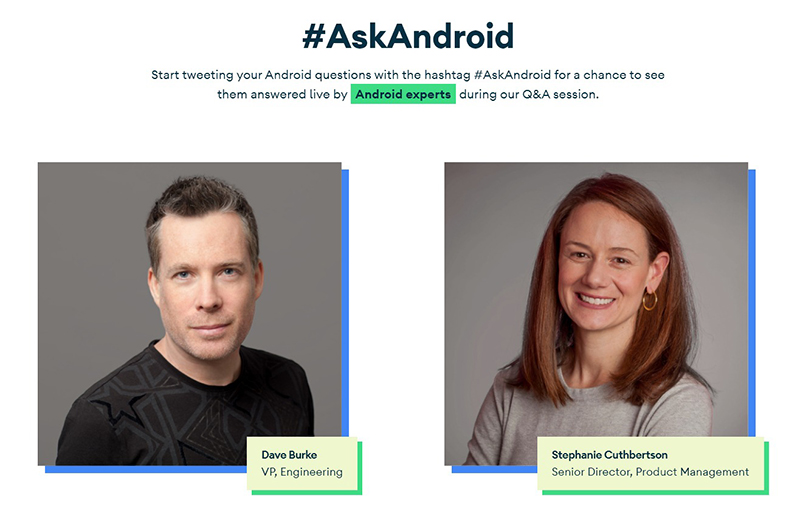 Developers can pose Android 11 related questions to the Android team via Twitter with the #AskAndroid hashtag, and they'll be answered live.